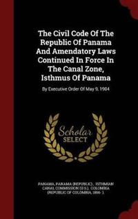 The Civil Code of the Republic of Panama and Amendatory Laws Continued in Force in the Canal Zone, Isthmus of Panama