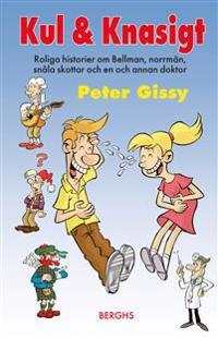 Kul & Knasigt : roliga historier om Bellman, norrmän, snåla skottar och en och annan doktor