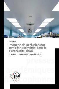 Imagerie de Perfusion Par Tomodensitom�trie Dans La Pancr�atite Aigu�