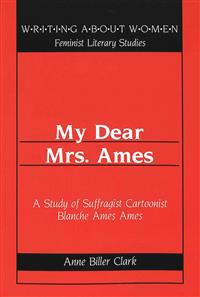 My Dear Mrs. Ames: A Study of Suffragist Cartoonist Blanche Ames Ames