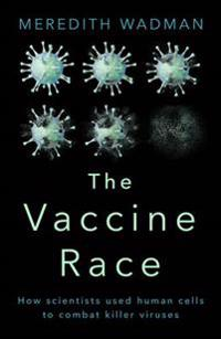 Vaccine race - how scientists used human cells to combat killer viruses