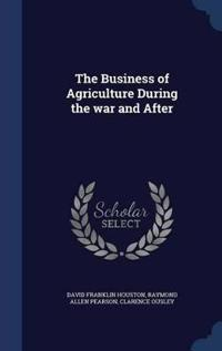The Business of Agriculture During the War and After