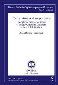 Translating Anthroponyms: Exemplified by Selected Works of English Children's Literature in Their Polish Versions