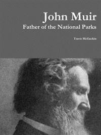 John Muir: Father of the National Parks