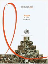 Rapport Sur La Santé Dans Le Monde 2004: Vih/Sida: Changer Le Cours de l'Histoire