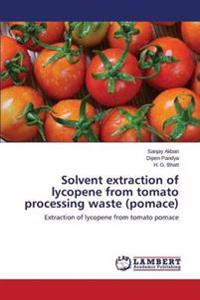 Solvent Extraction of Lycopene from Tomato Processing Waste (Pomace)