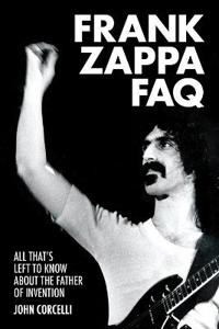 Frank Zappa FAQ: All That's Left to Know about the Father of Invention