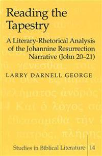 Reading the Tapestry: A Literary-Rhetorical Analysis of the Johannine Resurrection Narrative (John 20-21)