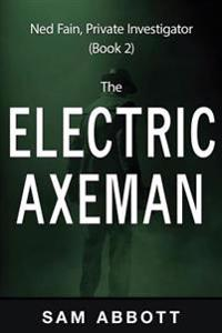 The Electric Axeman: Ned Fain, Private Investigator, Book 2