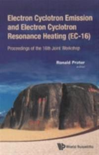 ELECTRON CYCLOTRON EMISSION AND ELECTRON CYCLOTRON RESONANCE HEATING (EC-16) - PROCEEDINGS OF THE 16TH JOINT WORKSHOP