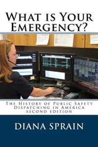What Is Your Emergency?: The History of Public Safety Dispatching in America