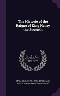 The Historie of the Raigne of King Henry the Seuenth