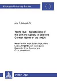 Young Love - Negotiations of the Self and Society in Selected German Novels of the 1930s: (Hans Fallada, Aloys Schenzinger, Maria Leitner, Irmgard Keu