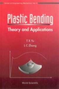 Plastic Bending : Theory And Applications