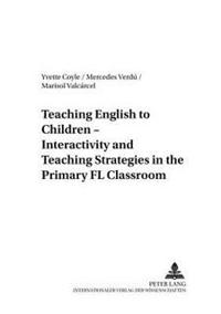 Teaching English to Children - Interactivity and Teaching Strategies in the Primary FL Classroom
