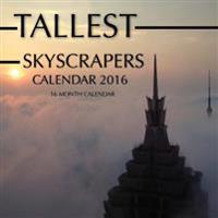 Tallest Skyscrapers Calendar 2016: 16 Month Calendar