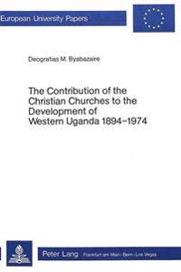 The Contribution of the Christian Churches to the Development of Western Uganda 1894-1974