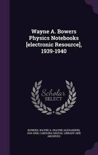 Wayne A. Bowers Physics Notebooks [Electronic Resource], 1939-1940
