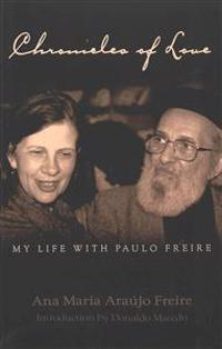 Chronicles of Love: My Life with Paulo Freire: Translated by Alex Oliveira- Introduction by Donaldo Macedo