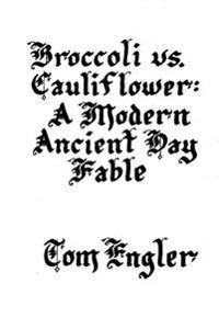 Broccoli vs. Cauliflower: A Modern Ancient Day Fable