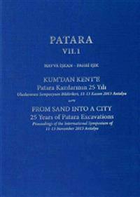Patara VII.1: From Sand Into a City, 25 Years of Patara Excavations / Kum'dan Kent'e Patara Kazilarinin 25 Yili