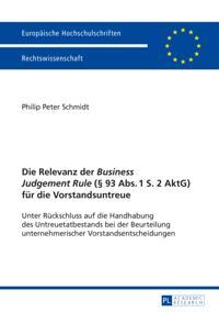 Die Relevanz der Business Judgement Rule ( 93 Abs. 1 S. 2 AktG) fuer die Vorstandsuntreue