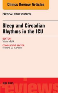 Sleep and Circadian Rhythms in the ICU, An Issue of Critical Care Clinics, E-Book