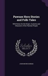 Pawnee Hero Stories and Folk-Tales