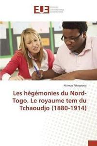 Les H g monies Du Nord-Togo. Le Royaume Tem Du Tchaoudjo (1880-1914)
