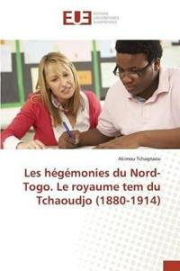Les Hegemonies Du Nord-Togo. Le Royaume Tem Du Tchaoudjo (1880-1914)