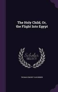 The Holy Child, Or, the Flight Into Egypt