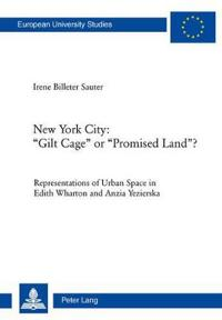 "New York City: ""Gilt Cage"" or ""Promised Land""?"