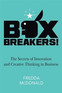 Boxbreakers!: The Secrets of Innovation and Creative Thinking in Business