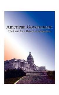 American Government the Case for a Return to Federalism