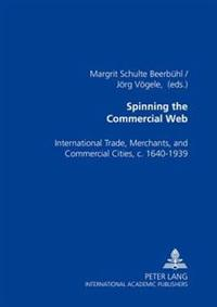 Spinning the Commercial Web: International Trade, Merchants, and Commercial Cities, C. 1640-1939