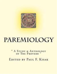 "Paremiology: "" a Study & Anthology of the Proverb """