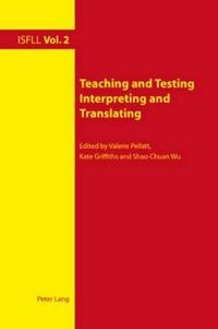 Teaching and Testing Interpreting and Translating