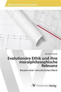 Evolutionare Ethik Und Ihre Moralphilosophische Relevanz