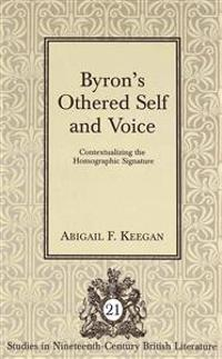 Byron S Othered Self and Voice: Contextualizing the Homographic Signature