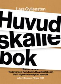 Huvudskallebok : Roman i tre turer: Vindsmannen, Kurri, Kulum, Huvudskalleboken
