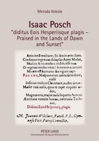 """Isaac Posch """"diditus Eois Hesperiisque plagis - Praised in the lands of Dawn and Sunset"""""""