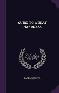 Guide to Wheat Hardness