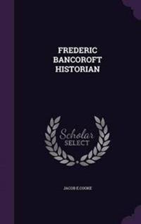 Frederic Bancoroft Historian