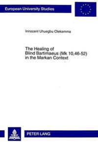 The Healing of Blind Bartimaeus Mk 10,46-52 in the Markan Context