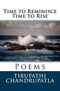 Time to Reminisce Time to Rise: Poems