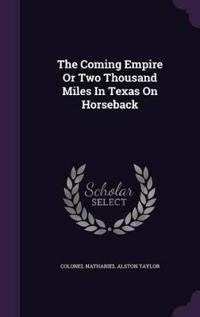 The Coming Empire or Two Thousand Miles in Texas on Horseback