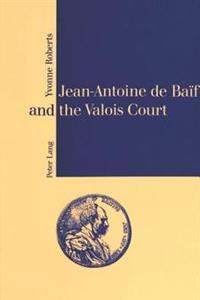Jean-antoine De Baif And The Valois Court