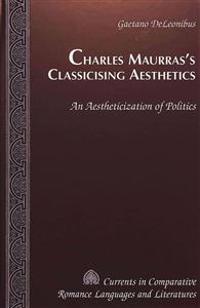 Charles Maurras's Classicising Aesthetics