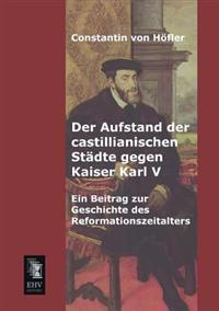 Der Aufstand Der Castillianischen Stadte Gegen Kaiser Karl V