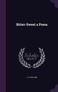 Bitter-Sweet a Poem